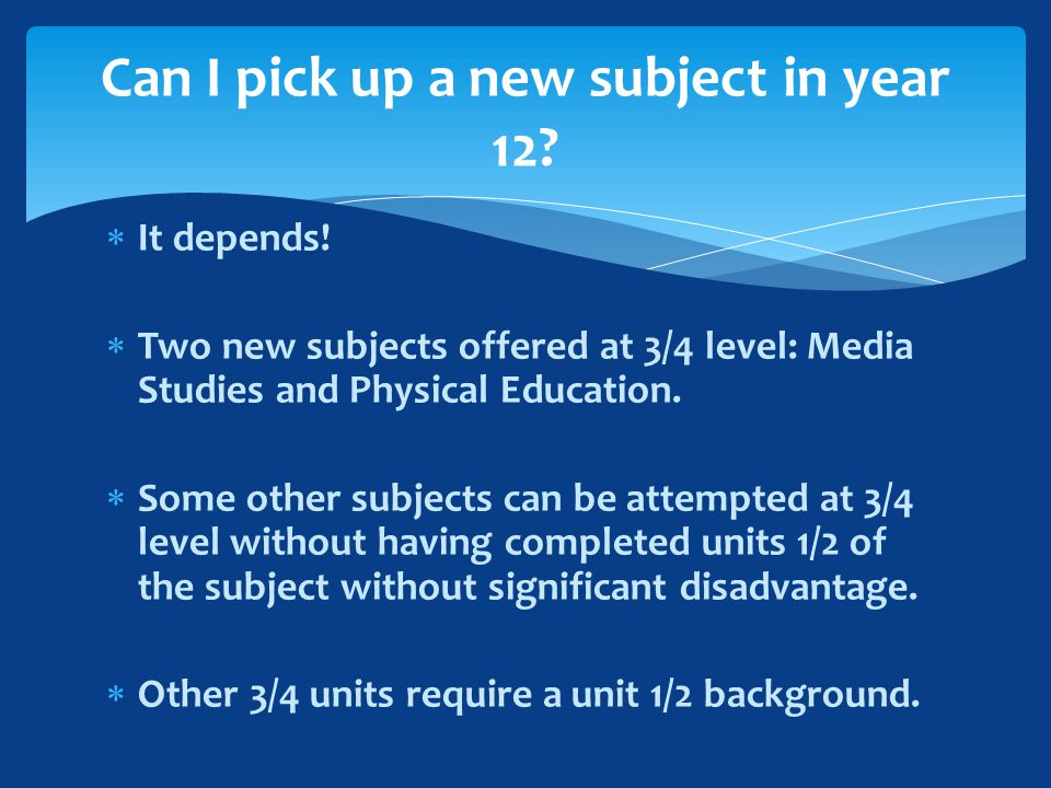  It depends.  Two new subjects offered at 3/4 level: Media Studies and Physical Education.