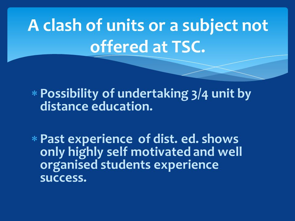  Possibility of undertaking 3/4 unit by distance education.