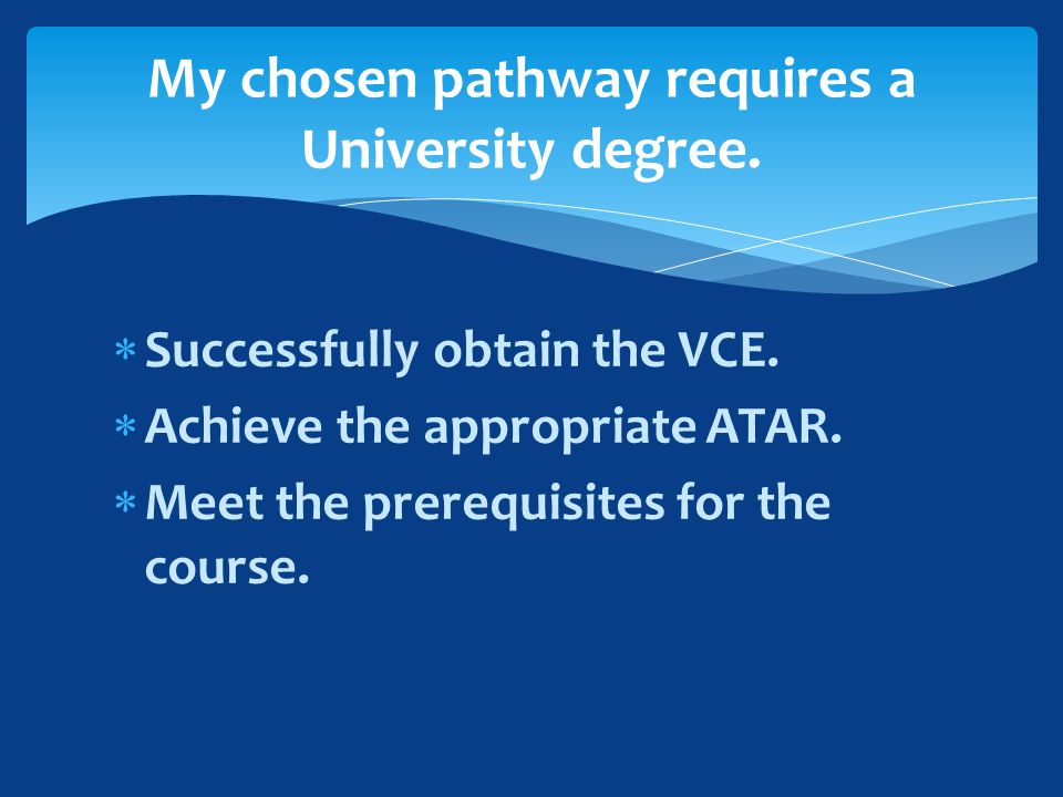  Successfully obtain the VCE.  Achieve the appropriate ATAR.