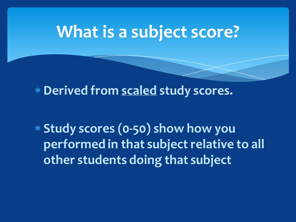  Derived from scaled study scores.