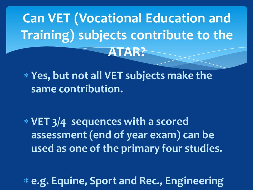  Yes, but not all VET subjects make the same contribution.