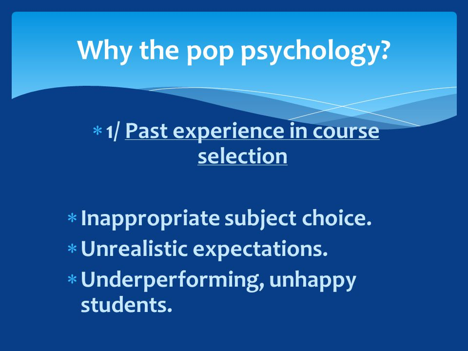  1/ Past experience in course selection  Inappropriate subject choice.