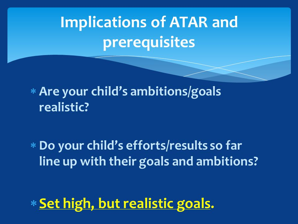  Are your child's ambitions/goals realistic.