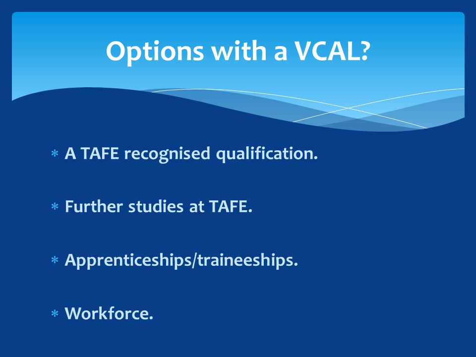  A TAFE recognised qualification.  Further studies at TAFE.