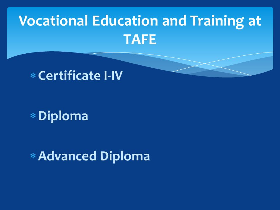  Certificate I-IV  Diploma  Advanced Diploma Vocational Education and Training at TAFE