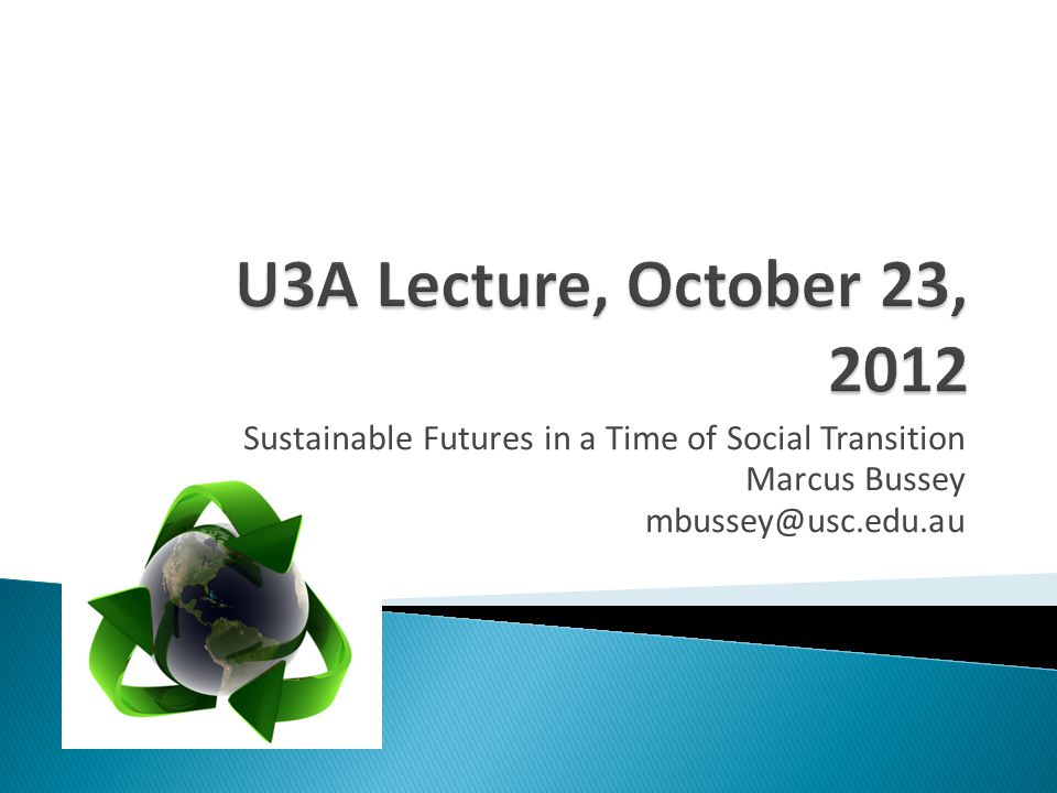  Probable  Possible  Plausible  Preferable Sustainable Futures U3A: MBussey@usc.edu.au42