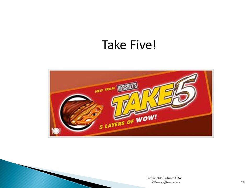 Take Five! Sustainable Futures U3A: MBussey@usc.edu.au28