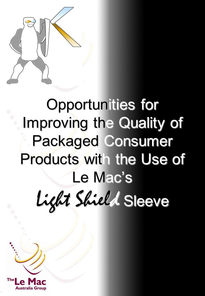 1 Opportunities for Improving the Quality of Packaged Consumer Products with the Use of Le Mac's Light Shield Sleeve