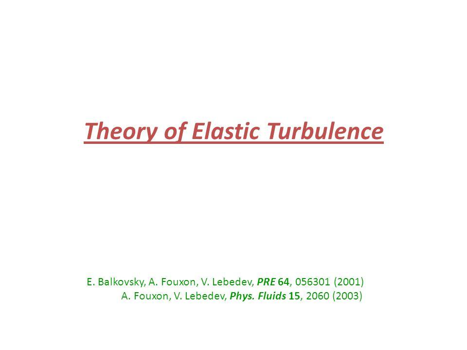 Theory of Elastic Turbulence E. Balkovsky, A. Fouxon, V.