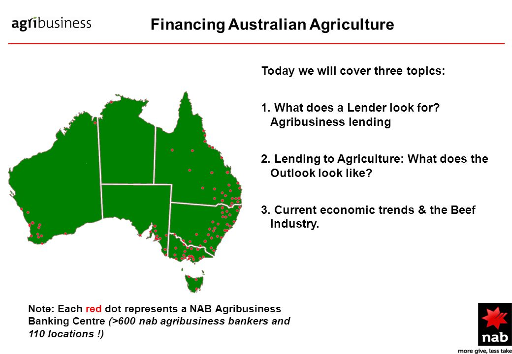 Financing Australian Agriculture Today we will cover three topics: 1.
