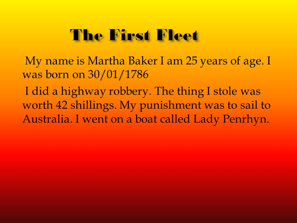 My name is Martha Baker I am 25 years of age. I was born on 30/01/1786 I did a highway robbery. The thing I stole was worth 42 shillings. My punishmen