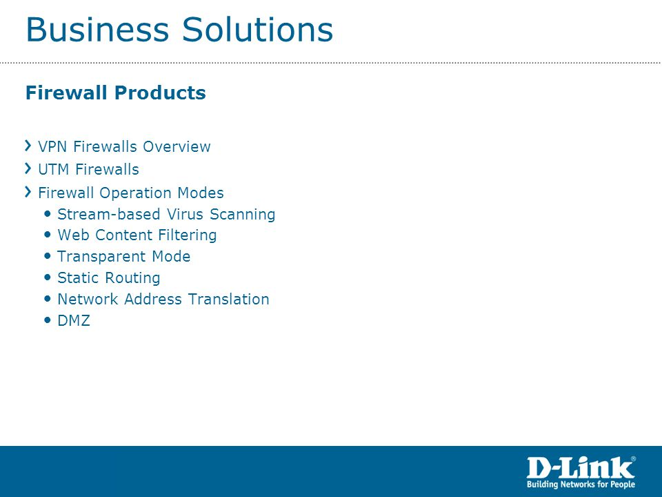 Business Solutions Firewall Products VPN Firewalls Overview UTM Firewalls Firewall Operation Modes Stream-based Virus Scanning Web Content Filtering T