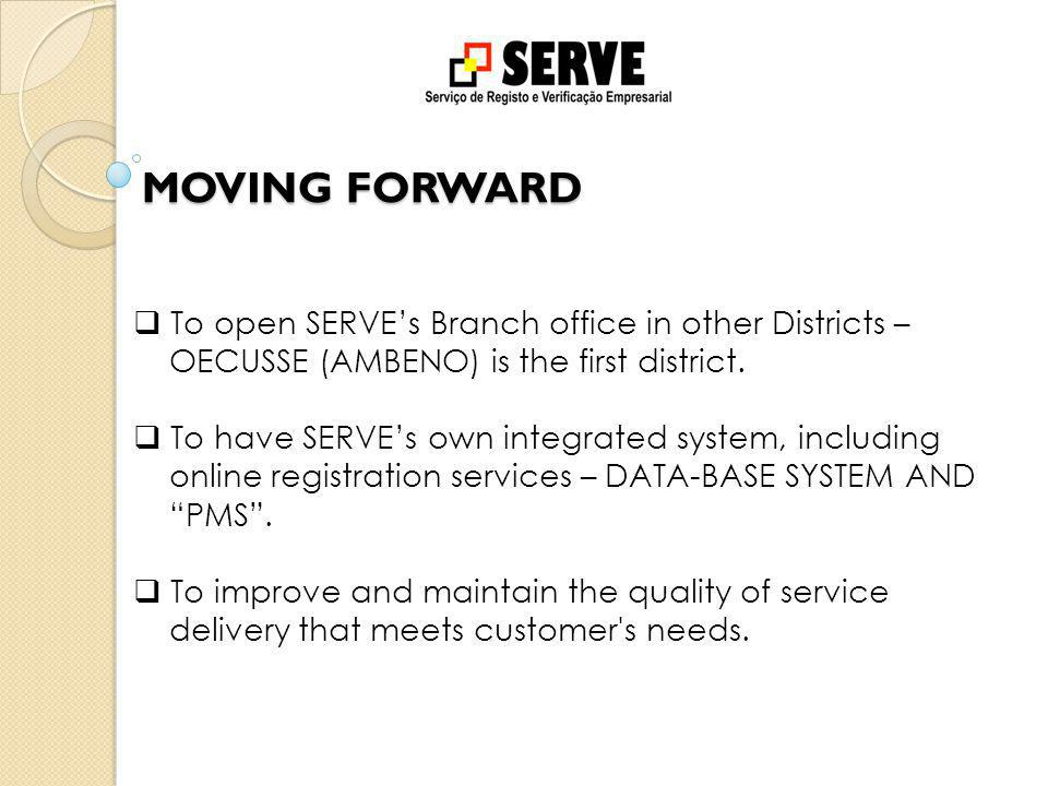 MOVING FORWARD  To open SERVE's Branch office in other Districts – OECUSSE (AMBENO) is the first district.
