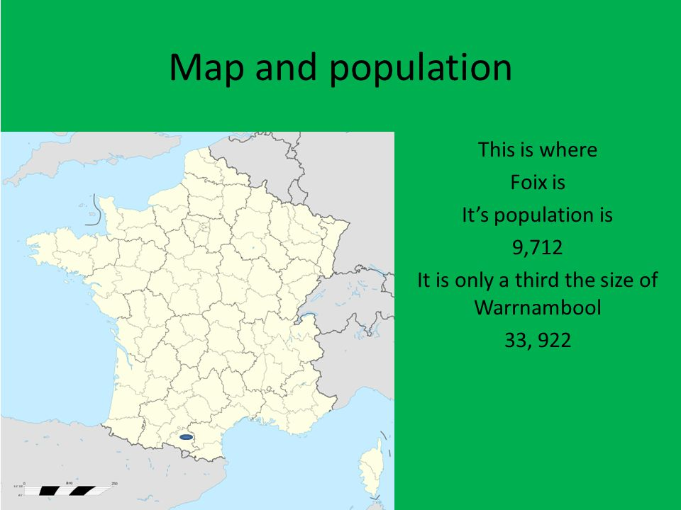 Map and population This is where Foix is It's population is 9,712 It is only a third the size of Warrnambool 33, 922