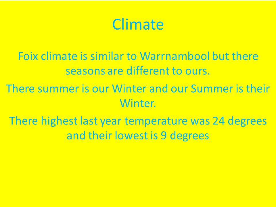 Climate Foix climate is similar to Warrnambool but there seasons are different to ours.