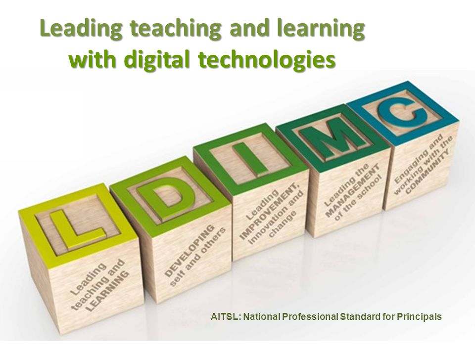 Leading teaching and learning with digital technologies AITSL: National Professional Standard for Principals