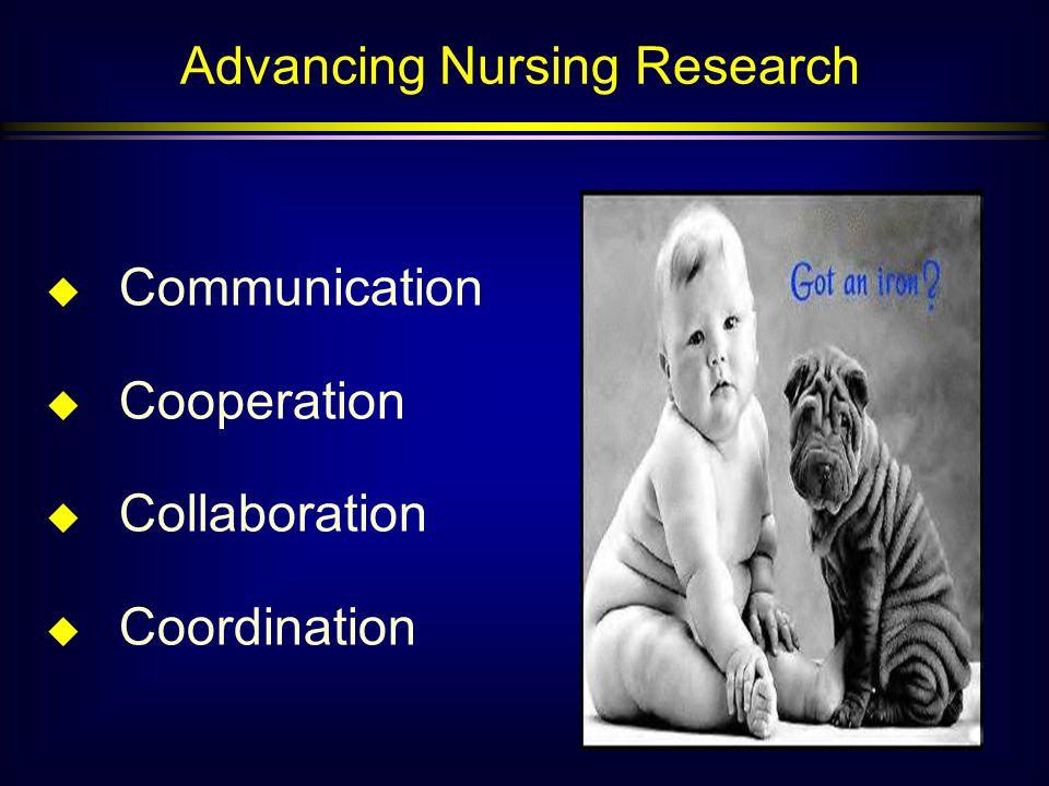 u Communication u Cooperation u Collaboration u Coordination Advancing Nursing Research