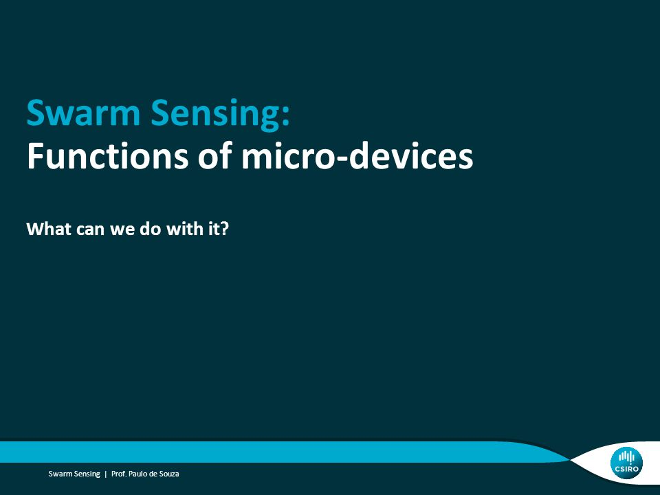 Swarm Sensing: Functions of micro-devices What can we do with it? Swarm Sensing | Prof. Paulo de Souza