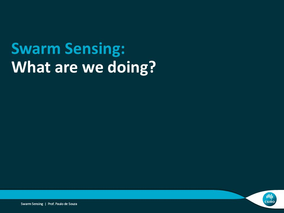 Swarm Sensing: What are we doing? Swarm Sensing | Prof. Paulo de Souza