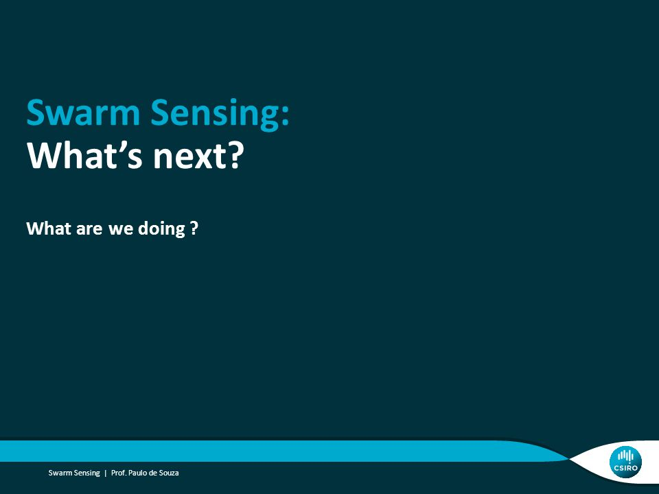 Swarm Sensing: What's next? What are we doing ? Swarm Sensing | Prof. Paulo de Souza