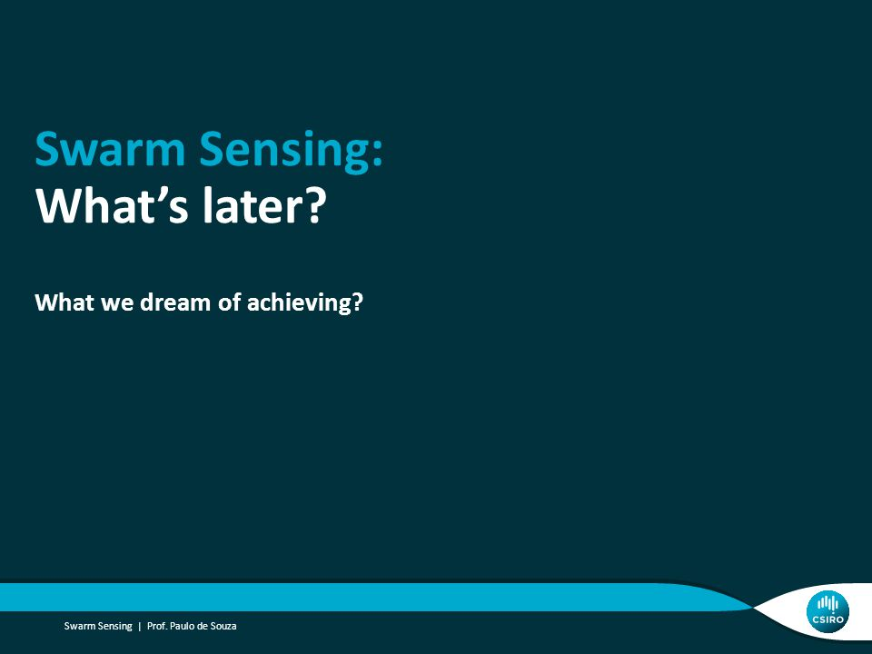 Swarm Sensing: What's later? What we dream of achieving? Swarm Sensing | Prof. Paulo de Souza