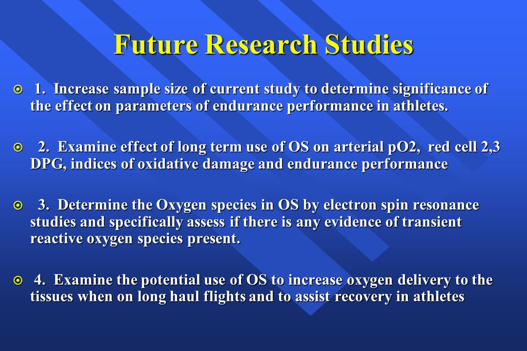 Future Research Studies  1. Increase sample size of current study to determine significance of the effect on parameters of endurance performance in a