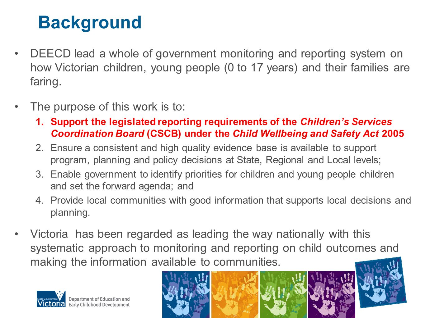 The Victorian Child and Adolescent Outcomes Framework CSCB established a framework to support monitoring and reporting.