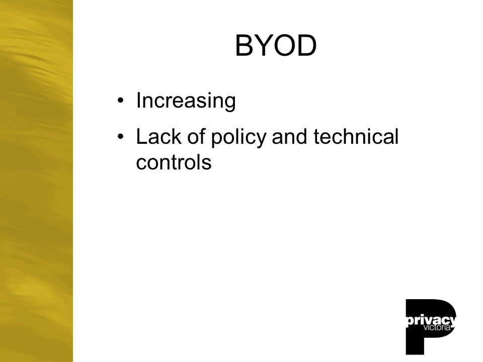 BYOD Increasing Lack of policy and technical controls