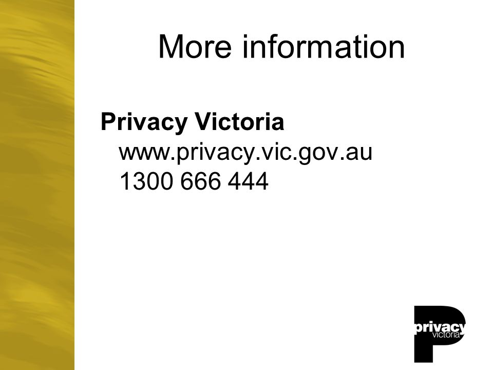 More information Privacy Victoria www.privacy.vic.gov.au 1300 666 444