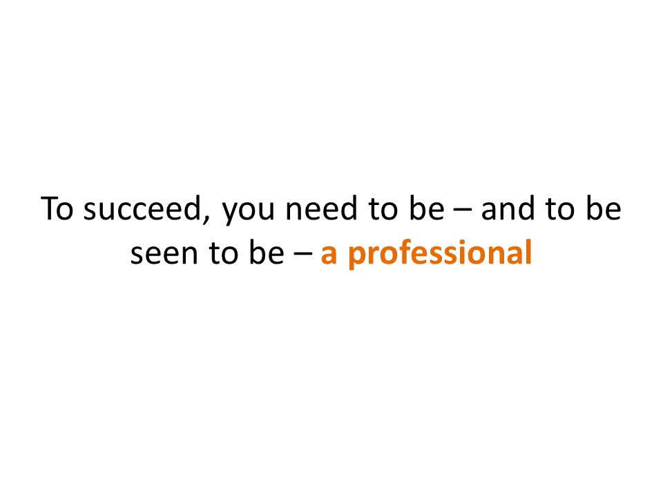 Professionals are respected, rewarded, listened to – they make a difference