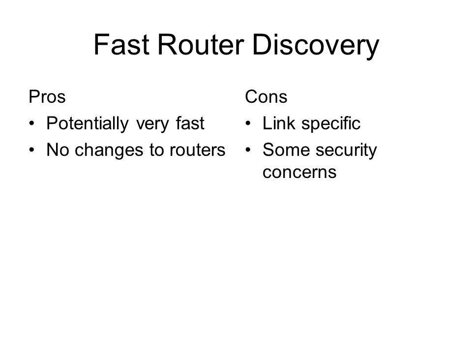 Fast Router Discovery Pros Potentially very fast No changes to routers Cons Link specific Some security concerns