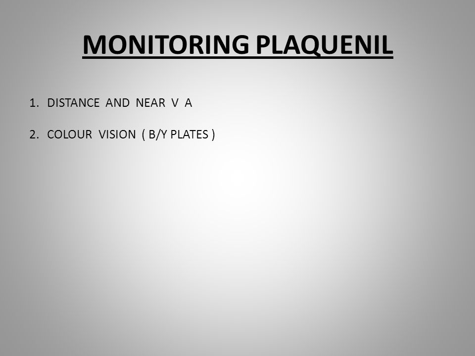 MONITORING PLAQUENIL 1.DISTANCE AND NEAR V A 2.COLOUR VISION ( B/Y PLATES )