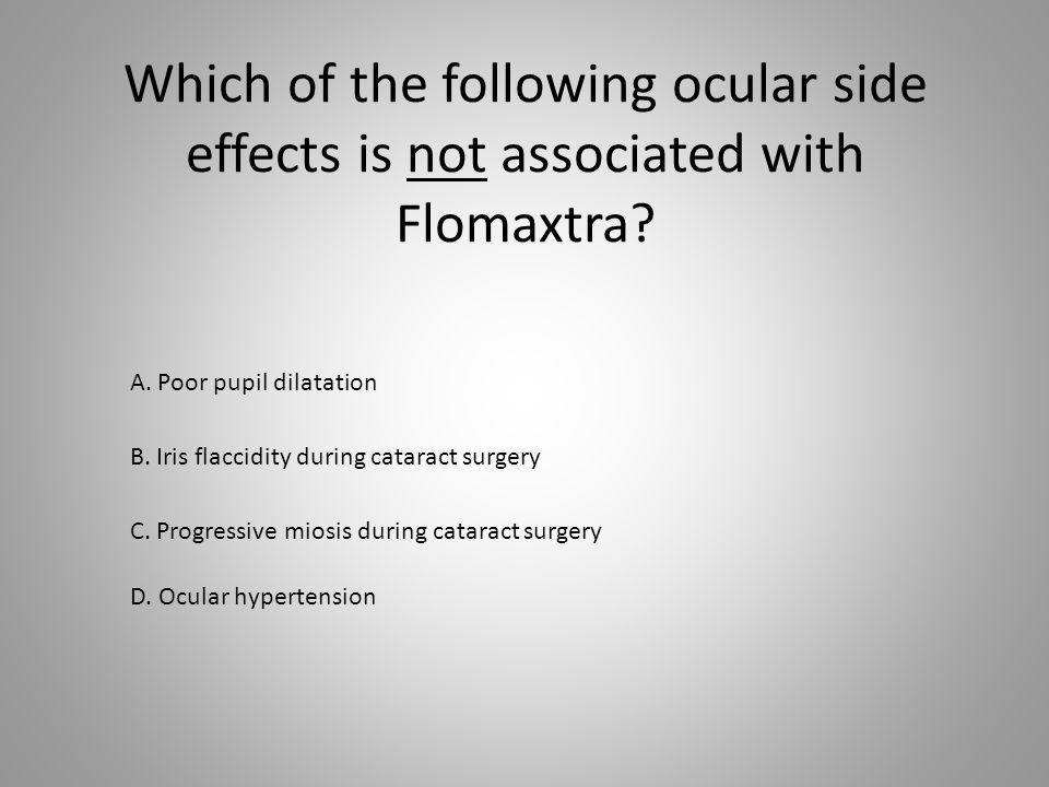 Which of the following ocular side effects is not associated with Flomaxtra? B. Iris flaccidity during cataract surgery D. Ocular hypertension C. Prog