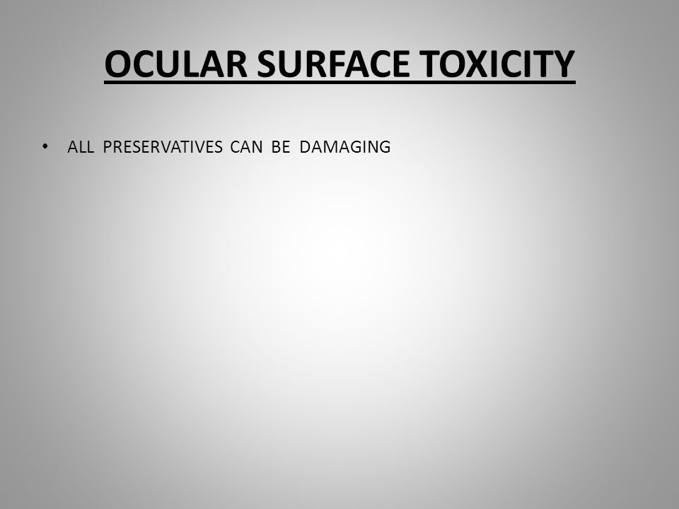 OCULAR SURFACE TOXICITY ALL PRESERVATIVES CAN BE DAMAGING