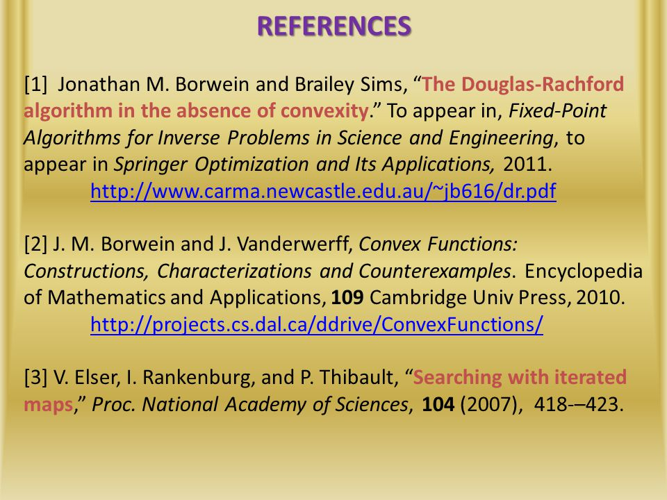 """REFERENCES [1] Jonathan M. Borwein and Brailey Sims, """"The Douglas-Rachford algorithm in the absence of convexity."""" To appear in, Fixed-Point Algorithm"""