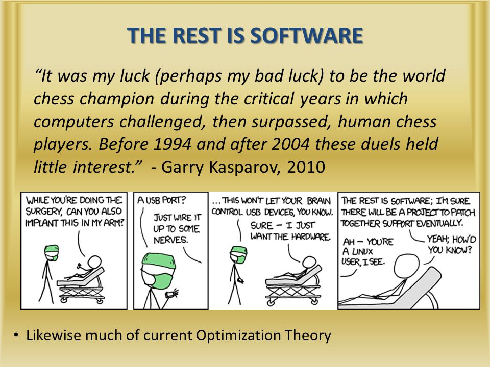 THE REST IS SOFTWARE It was my luck (perhaps my bad luck) to be the world chess champion during the critical years in which computers challenged, then surpassed, human chess players.