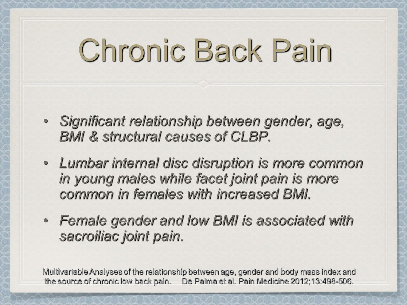 Chronic Back Pain Significant relationship between gender, age, BMI & structural causes of CLBP.Significant relationship between gender, age, BMI & st