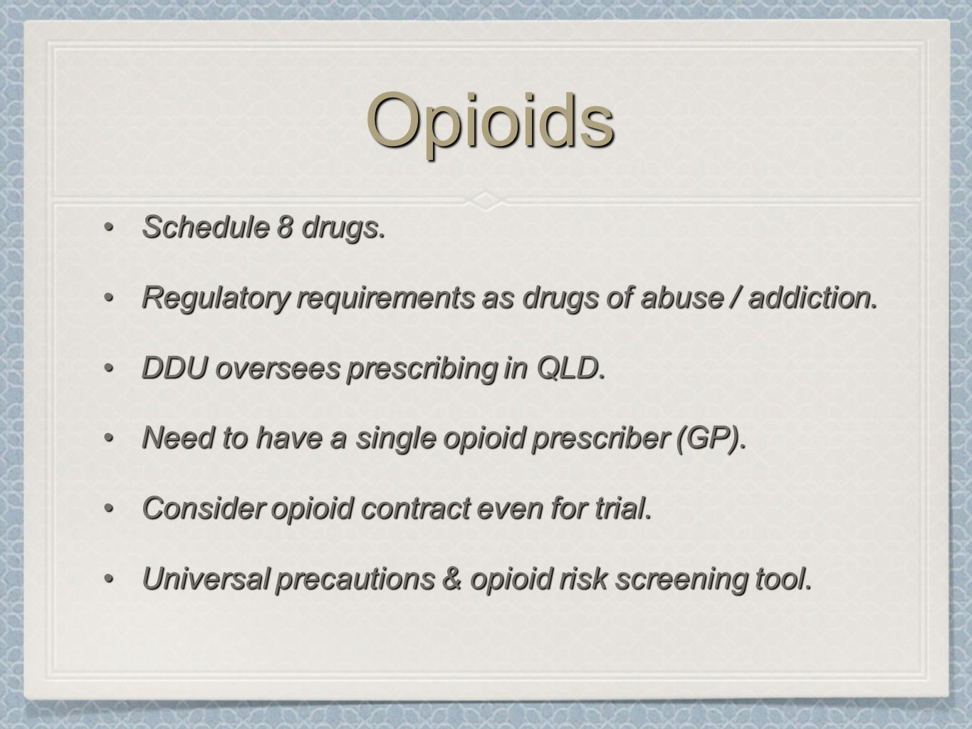 OpioidsOpioids Schedule 8 drugs.Schedule 8 drugs. Regulatory requirements as drugs of abuse / addiction.Regulatory requirements as drugs of abuse / ad