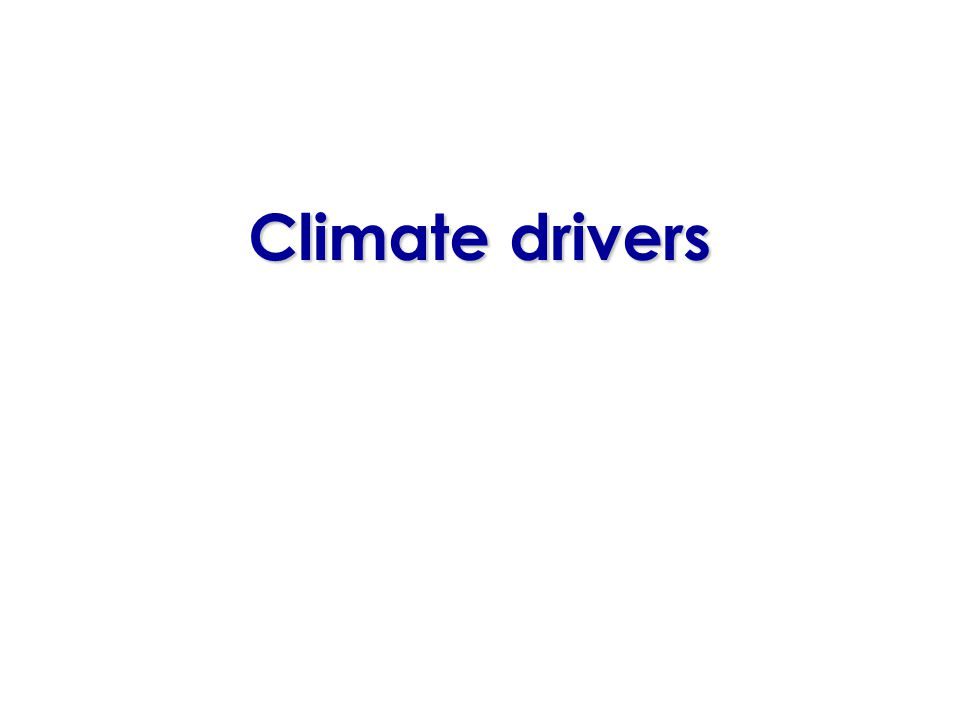 Major climate drivers INDIAN OCEAN sea surface temperatures PACIFIC OCEAN sea surface temperatures SOUTHERN ANNULAR MODE – north-south shifting of southerly cold fronts
