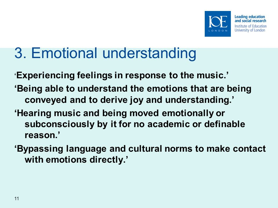 3. Emotional understanding ' Experiencing feelings in response to the music.' 'Being able to understand the emotions that are being conveyed and to de