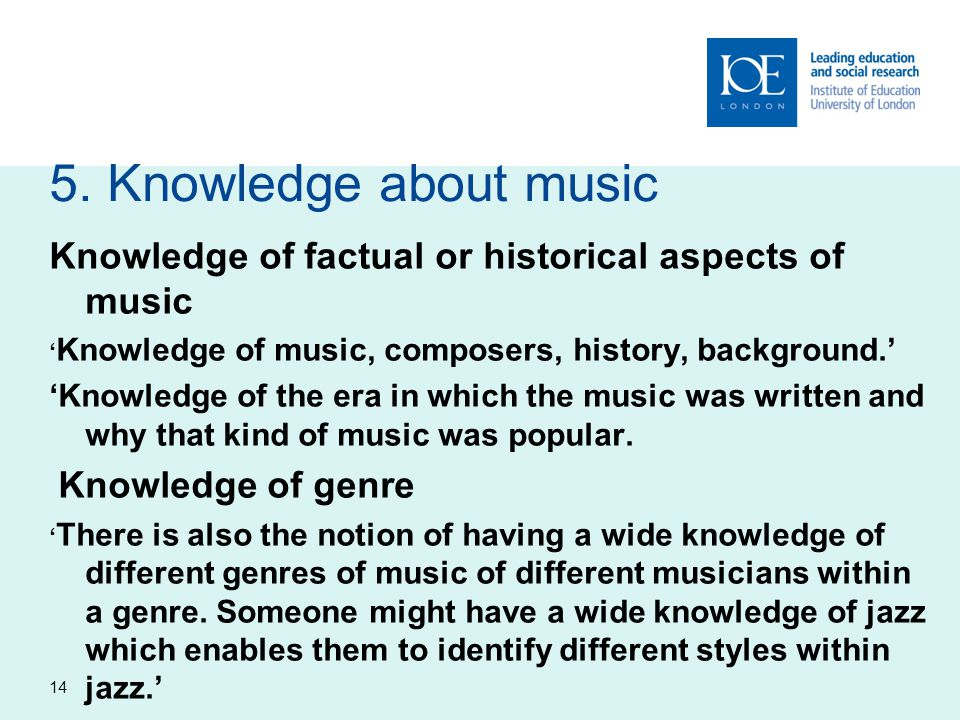 5. Knowledge about music Knowledge of factual or historical aspects of music ' Knowledge of music, composers, history, background.' 'Knowledge of the