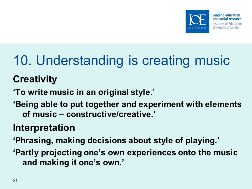 10. Understanding is creating music Creativity 'To write music in an original style.' 'Being able to put together and experiment with elements of musi