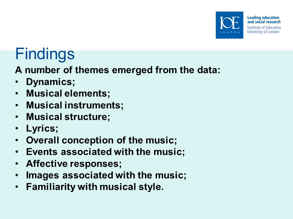 Findings A number of themes emerged from the data: Dynamics; Musical elements; Musical instruments; Musical structure; Lyrics; Overall conception of the music; Events associated with the music; Affective responses; Images associated with the music; Familiarity with musical style.