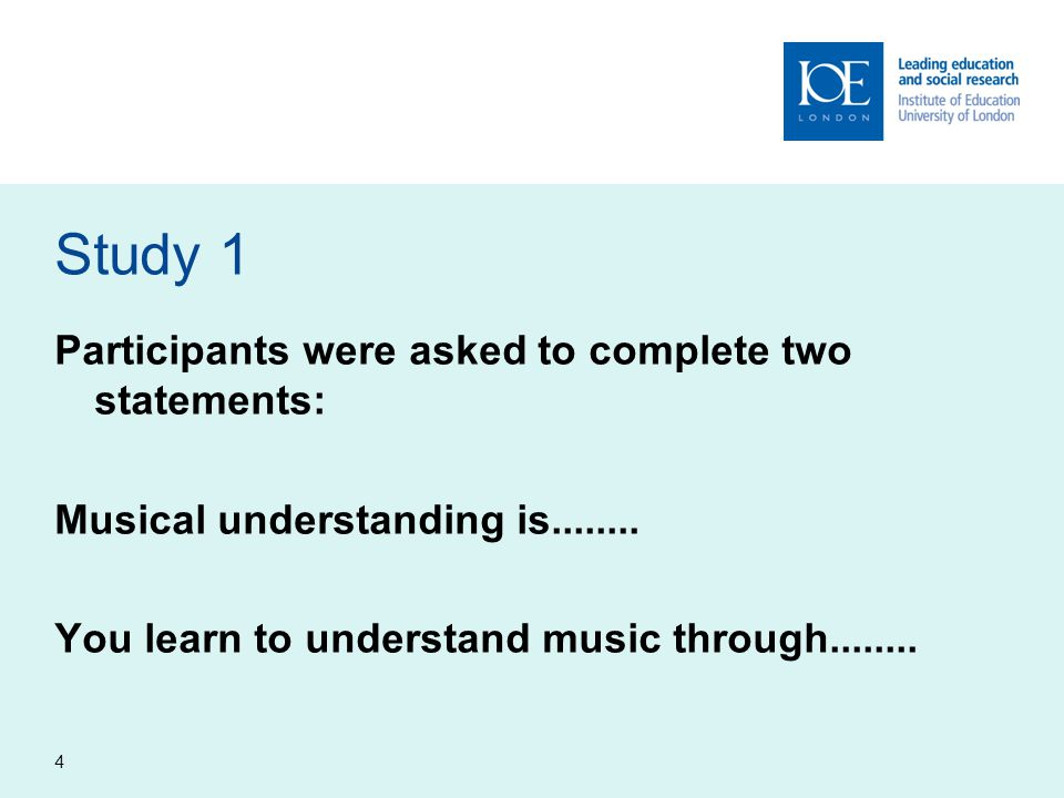 Study 1 Participants were asked to complete two statements: Musical understanding is........