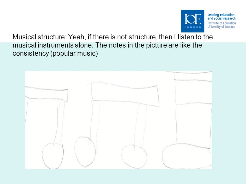 Musical structure: Yeah, if there is not structure, then I listen to the musical instruments alone.
