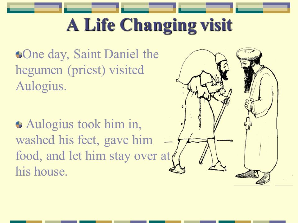 A Life Changing visit Saint Daniel was very pleased with Aulogius and he prayed to the Lord for three weeks so that God would give Aulogius a lot of money.