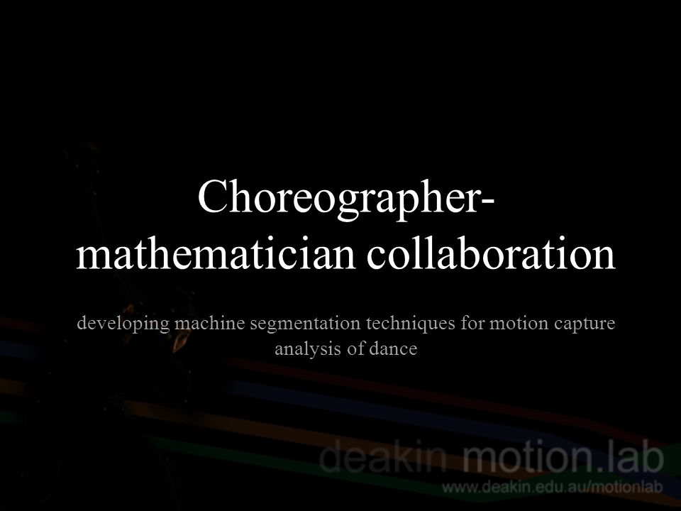 Choreographer- mathematician collaboration developing machine segmentation techniques for motion capture analysis of dance