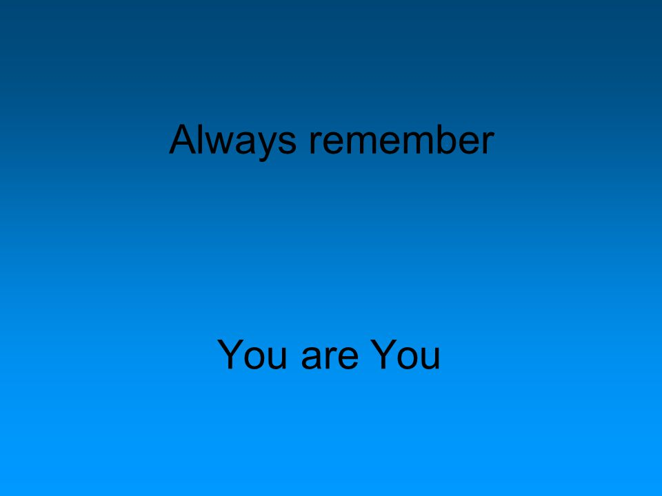Always remember You are You