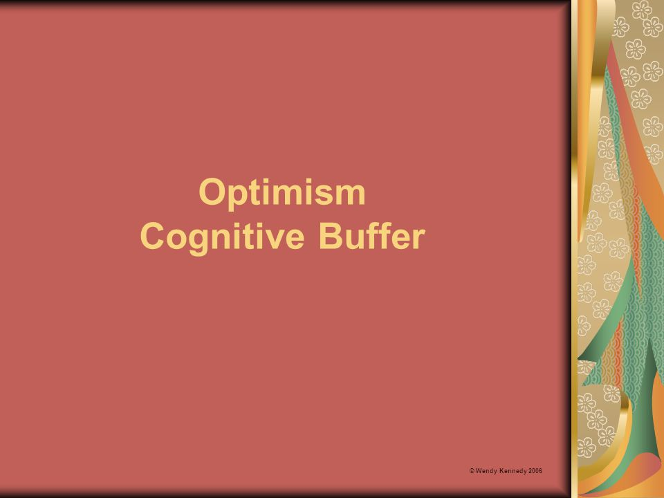 Optimism Cognitive Buffer © Wendy Kennedy 2006