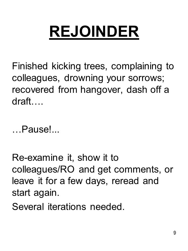 9 REJOINDER Finished kicking trees, complaining to colleagues, drowning your sorrows; recovered from hangover, dash off a draft….